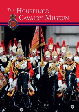 The Household Cavalry Museum Official Guidebook