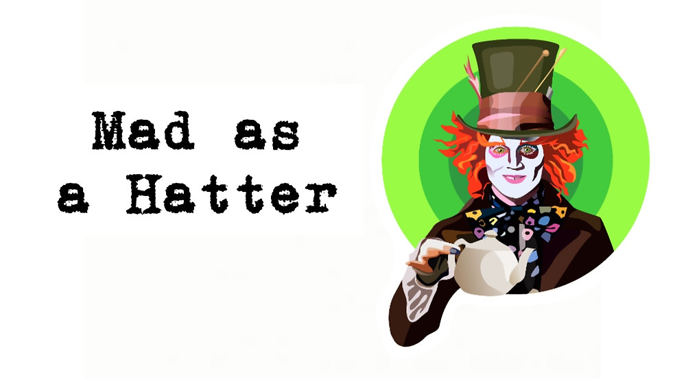 Mad as a hatter, old saying, Johnny depp character, alice in wonderland
