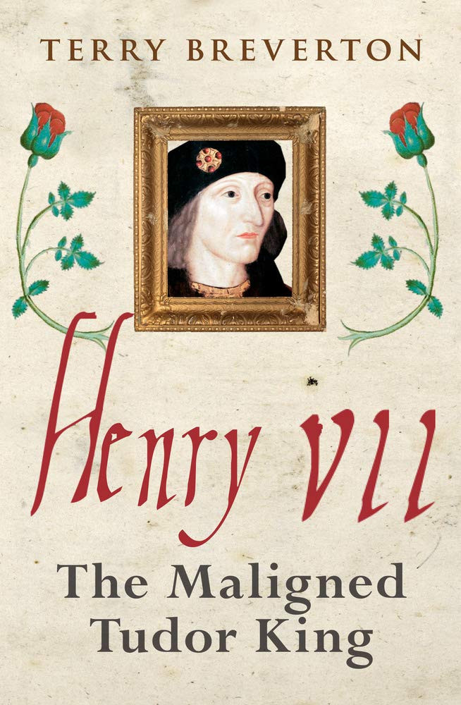 Henry VII - The maligned Tudor King, paperback book by Terry Breverton. The first Tudor king of England