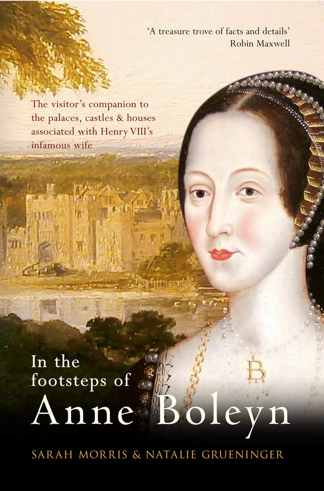 In the footsteps of Anne Boleyn by Sarah Morris and Natalie Grueninger, paperback book. Tudor Queen of England. Royal hisrtory