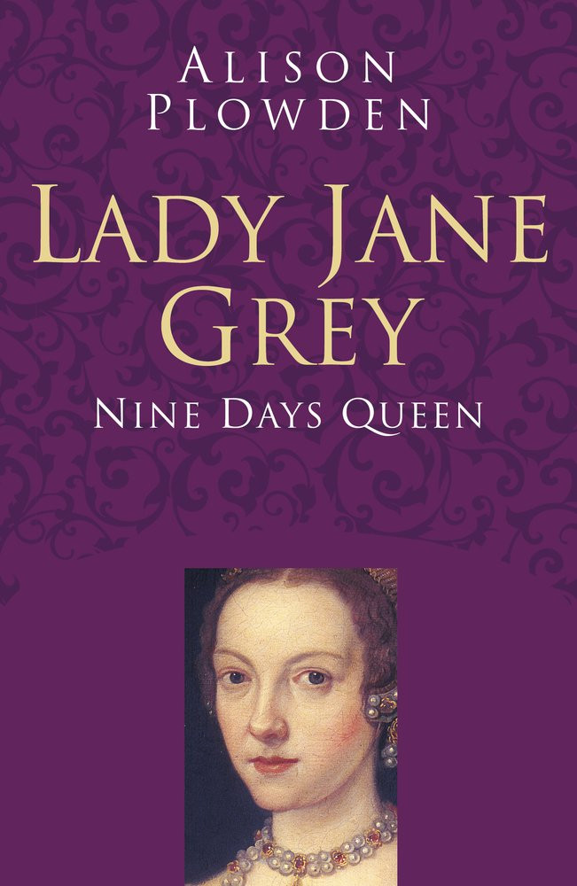 Lady Jane Grey - Nine Day Queen by Alison Plowden. Royal biography. Tudor history, Royal history