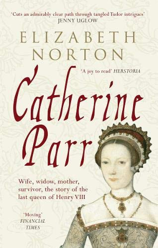 Catherine Parr by Elizabeth Norton paperback book. Catherine was the last of Henry VIII's six wives. Royal history