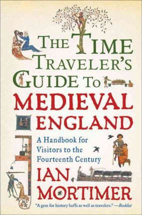 The time travellers guide to Medieval England