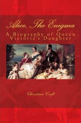 Alice, The Enigma : Queen Victoria's Daughter by Christina Croft - paperback book at The Book Depository