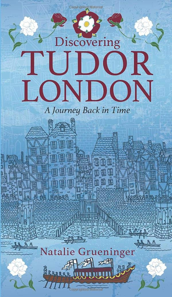 Discovering Tudor London paperback book by Natalie Grueninger