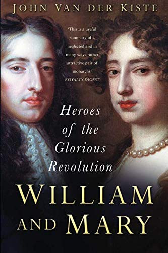 Heroes of the Glorious Revolution William & Mary, by John Van Der Kiste. paperback book