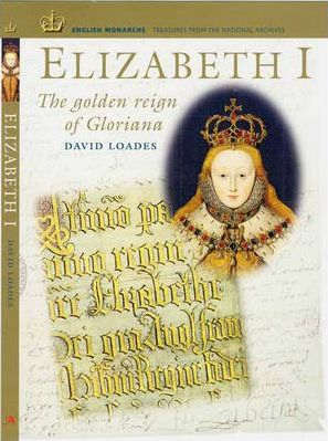 Elizabeth I - The golden reign of gloriana