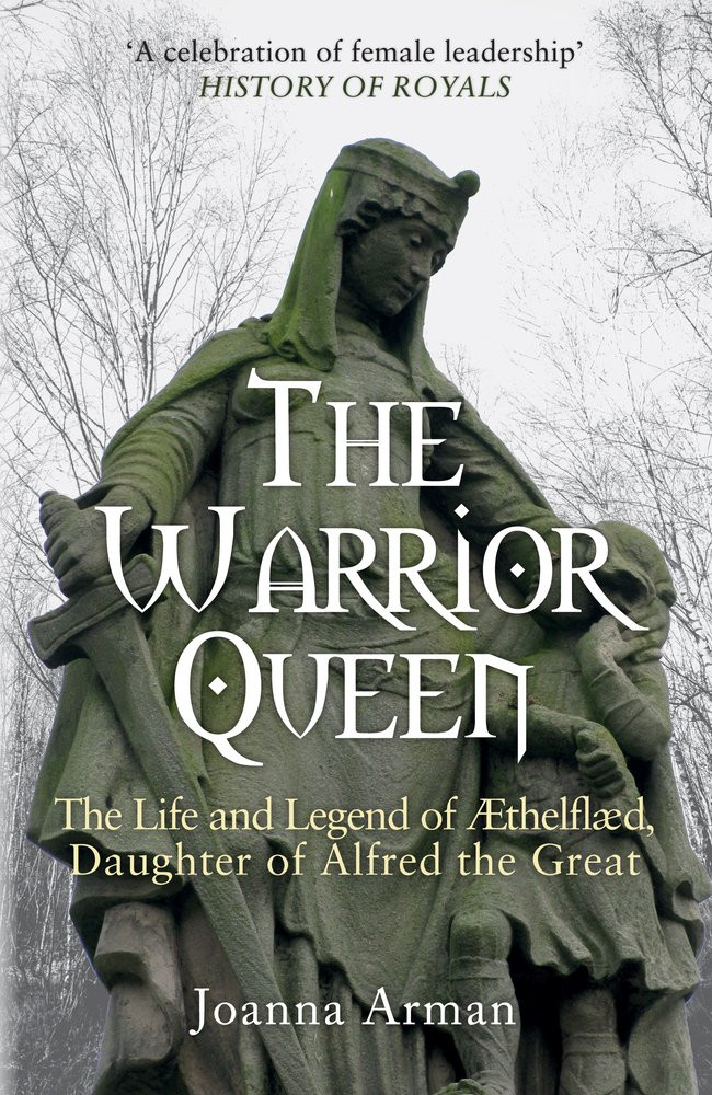 The Warrior Queen: The life and legend of Æthelflæd, daughter of Alfred the Great , paperback book by Joanna Arman. Royal History book