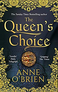The Queen's Choice - book cover - a historical fiction novel by Anne O'Brien