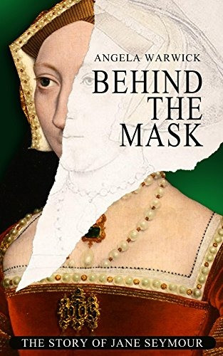 Behind the mask - The story of Jane Seymour by Angela Warwick - book cover