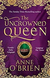 The Uncrowned Queen book cover - Historical Fiction novel by Anne O'Brien