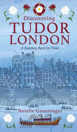 Discovering Tudor London A Journey Back in Time