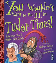 You wouldn't want to be ill in Tudor Times