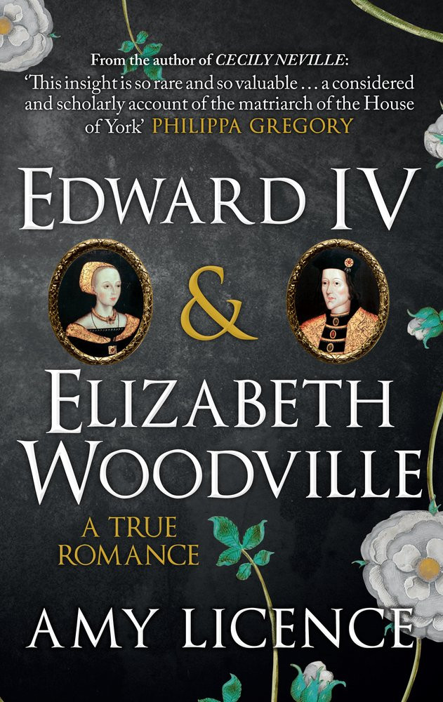 Edward IV & Elizabeth Woodville: A true romance, paperback book by Amy Licence