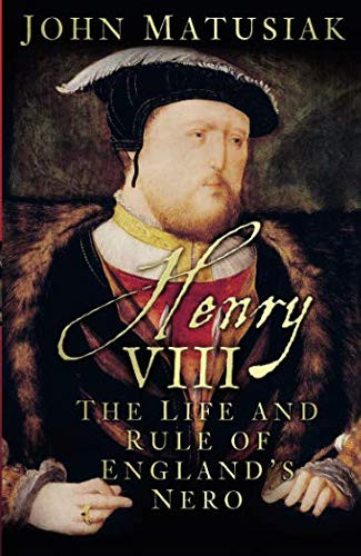 Henry VIII-The life and rule of England's nero paperback book by John Matusiak