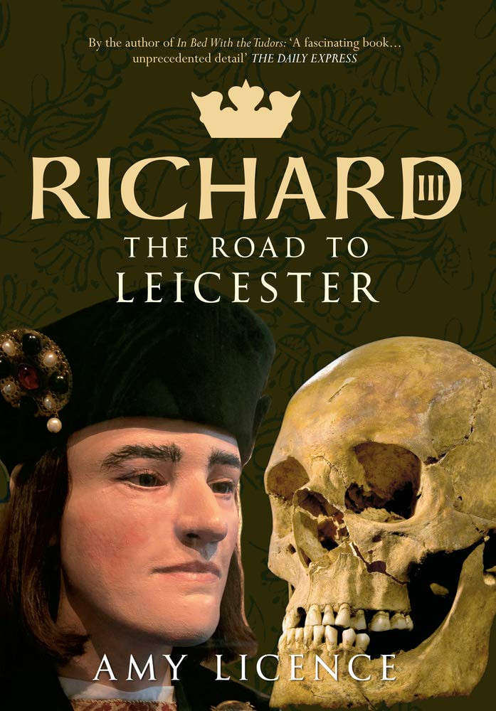 Richard III - The Road the Leicester by Amy Licence