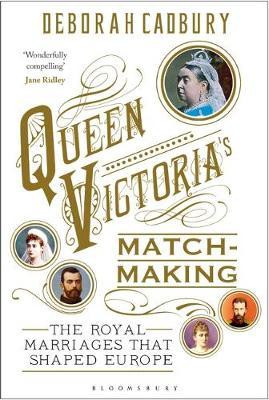 Queen Victoria's match-making - The royal marriages that shaped Europe, paperback book by Deborah Cadbury. at the Book Depository