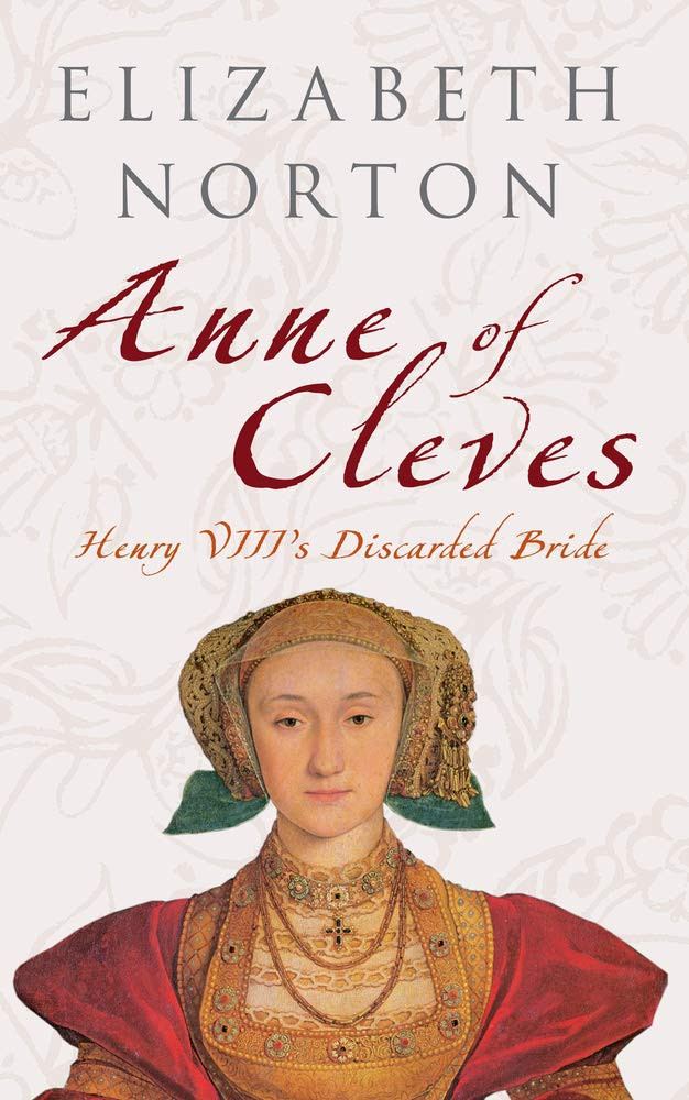 Anne of Cleves - Henry VIII's discarded bride by Elizabeth Norton paperback book. Tudor history. Royal history