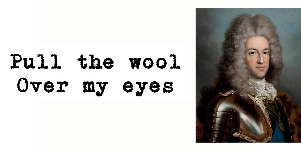 Pull the wool over my eyes old saying, 17th century man wearing powdered wig