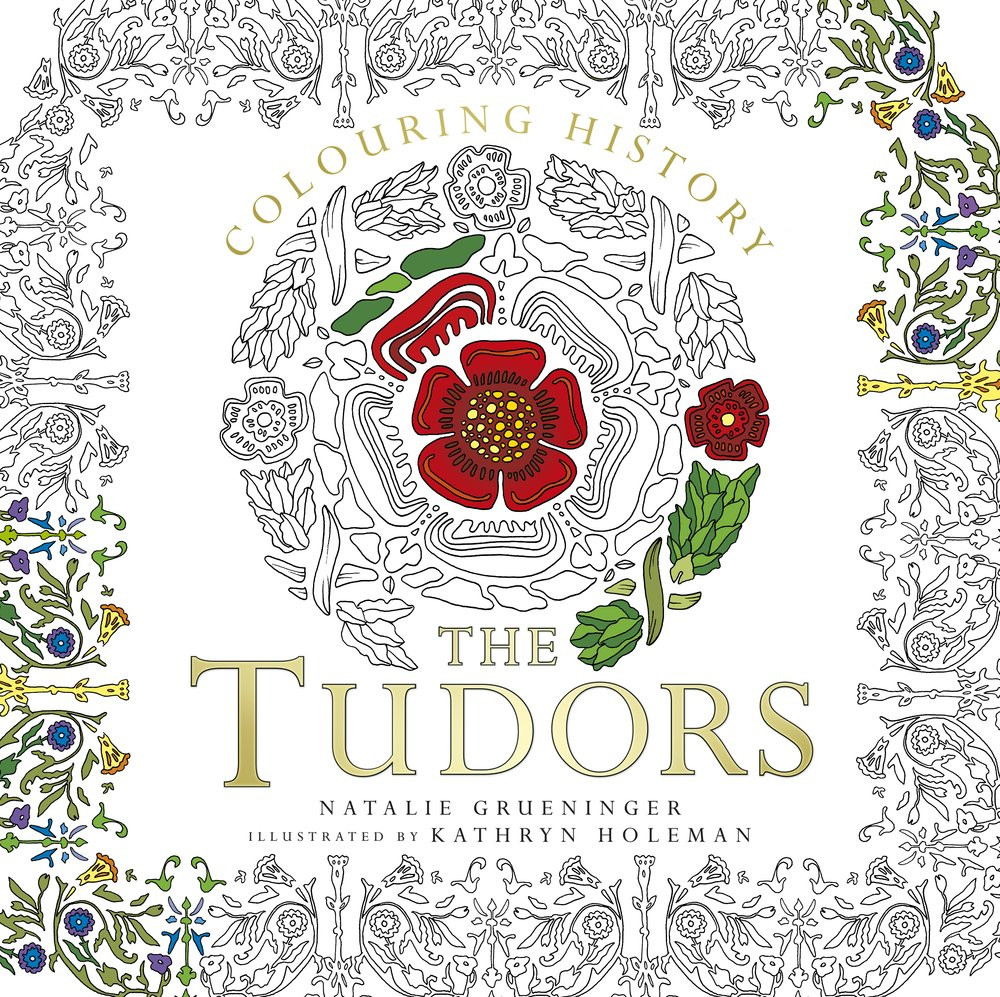 Colouring History - The Tudors by Natalie Grueninger and illustrated by Kathryn Holeman
