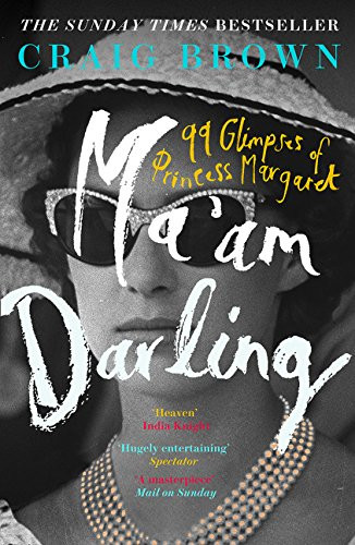 Ma'am Darling - 99 Glimpses of Princess Margaret book by Craig Brown.