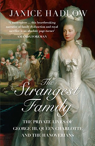 The Strangest Family : The Private Lives of George III, Queen Charlotte and the Hanoverians by Janice Hadlow. paperback book. Queen Charlotte cover