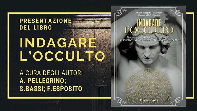 """Presentazione libro """"Indagare l'Occulto"""" di Andrea Pellegrino, S. Bassi, F.Esposito"""