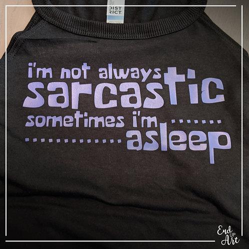 I'm not always sarcastic...