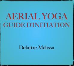 Le guide d'initiation à l'Aerial Yoga