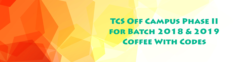 TCS Off Campus Phase II for batch 2018 & 2019