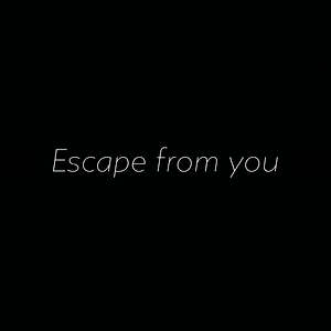 Escpe from you / ノボとしゅーたん