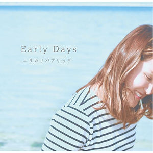 Early Days / ユリカリパブリック