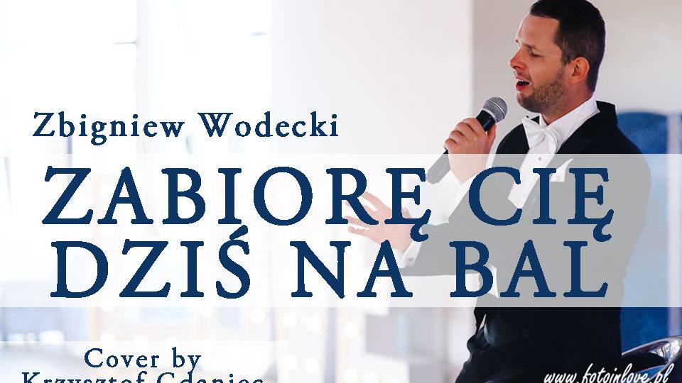 Zbigniew Wodecki - Zabiorę Cię dziś na bal (Krzysztof Gdaniec Cover)