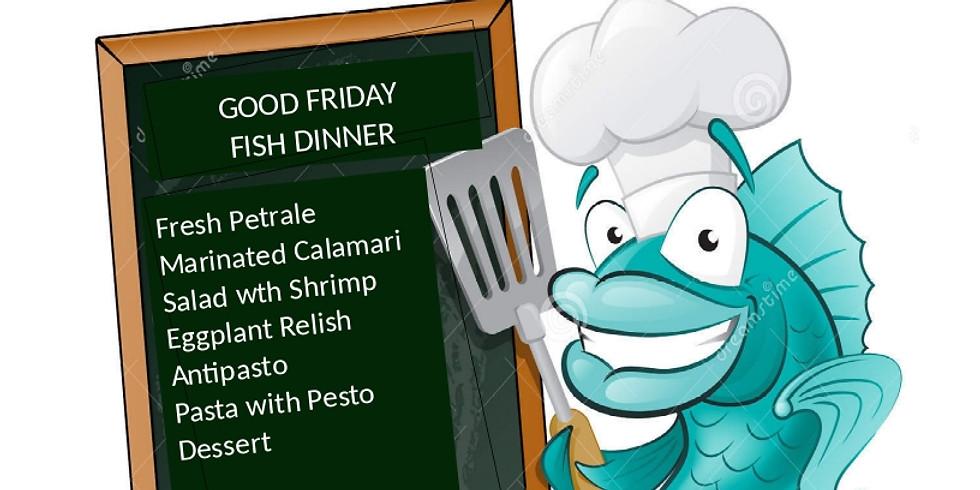 Good Friday Fish Dinner Member & Family $50/pp Tix: 650-345-4886 or 415-806-2245