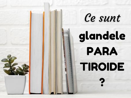 Ce sunt glandele PARAtiroide?