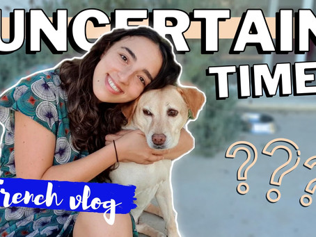 Uncertain Times | French Vlog