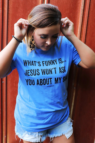 Jesus won't ask you about my sins
