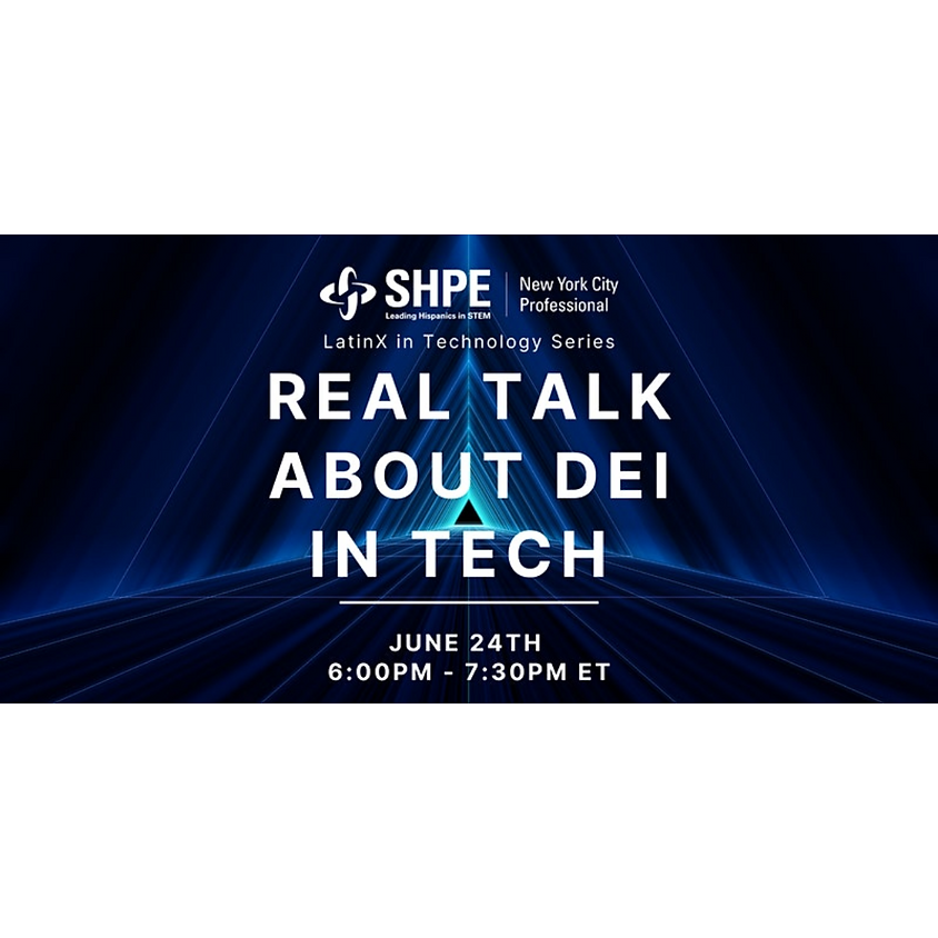 SHPE-NYC LatinX in Tech Speaker Series - Real Talk about DEI in Tech