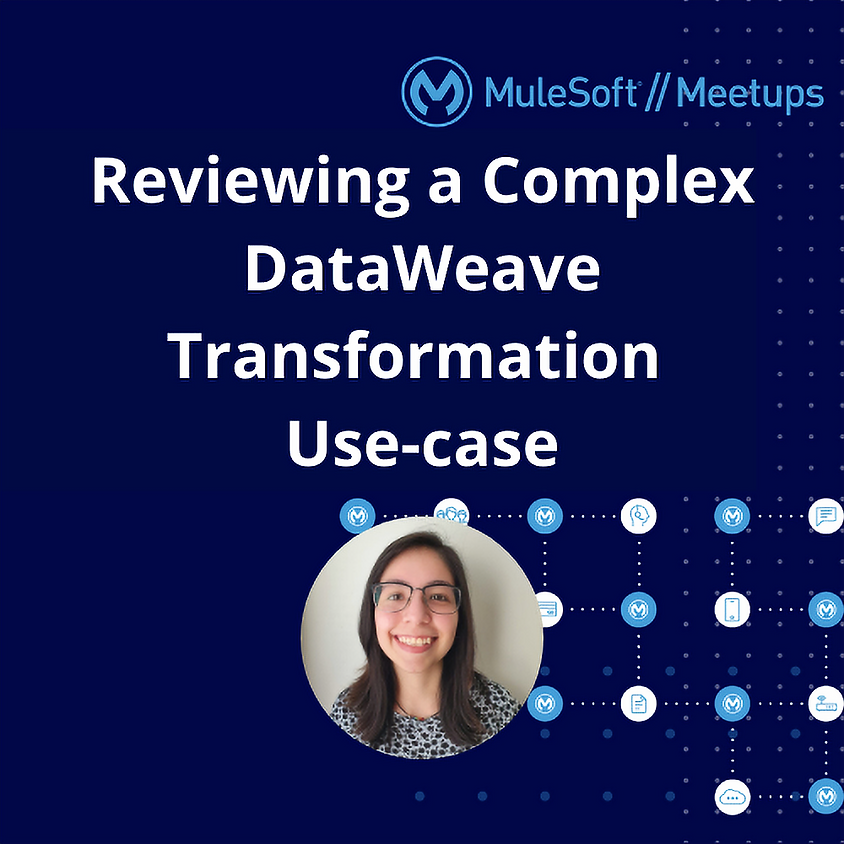 Toronto Virtual Meetup #11 - Reviewing Complex DataWeave Transformation Use-case