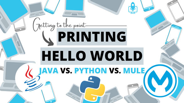 [Video] Printing Hello World: Java vs. Python vs. Mule. Under 30 seconds! | Getting to the point