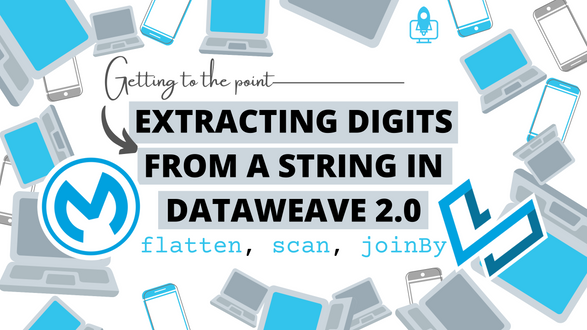 Extracting digits from a string in DataWeave 2.0 using flatten, scan, joinBy. Under 30 seconds!