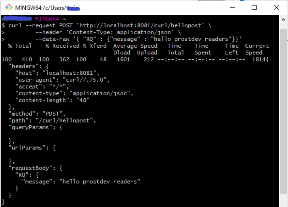 """curl --request POST 'http://localhost:8081/curl/hellopost' \     --header 'Content-Type: application/json' \     --data-raw '{ """"RQ"""" : {""""message"""" : """"hello prostdev readers""""}}'"""