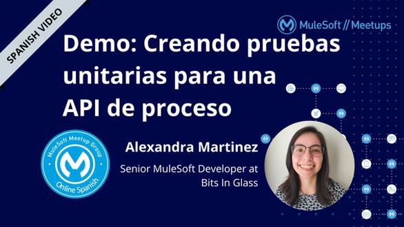 [SPANISH] Demo Creando pruebas unitarias para una API de proceso - Online Spanish MuleSoft Meetup #7