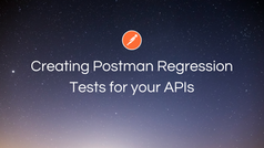 Creating Postman Regression Tests for your APIs