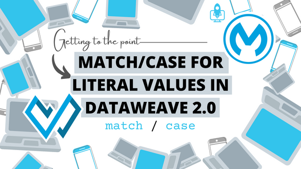 Match / case for literal values in DataWeave 2.0. Under 30 seconds! | Getting to the point