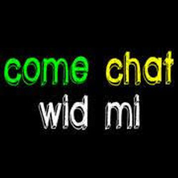 Come Chat Wid Me
