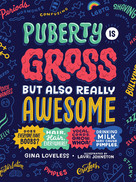 A Deeper Look Into the Book: Puberty is Gross But Also Really Awesome