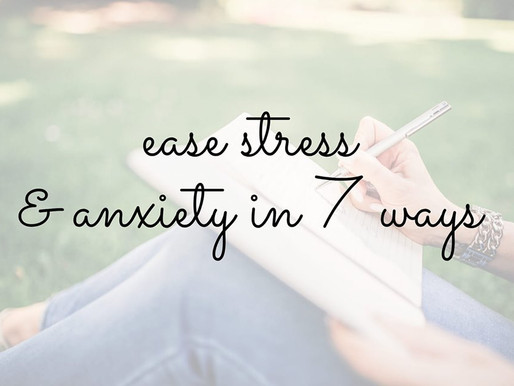 Ease Anxiety & Stress in 7 ways
