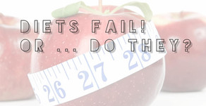 Diets Fail! Or, do they?