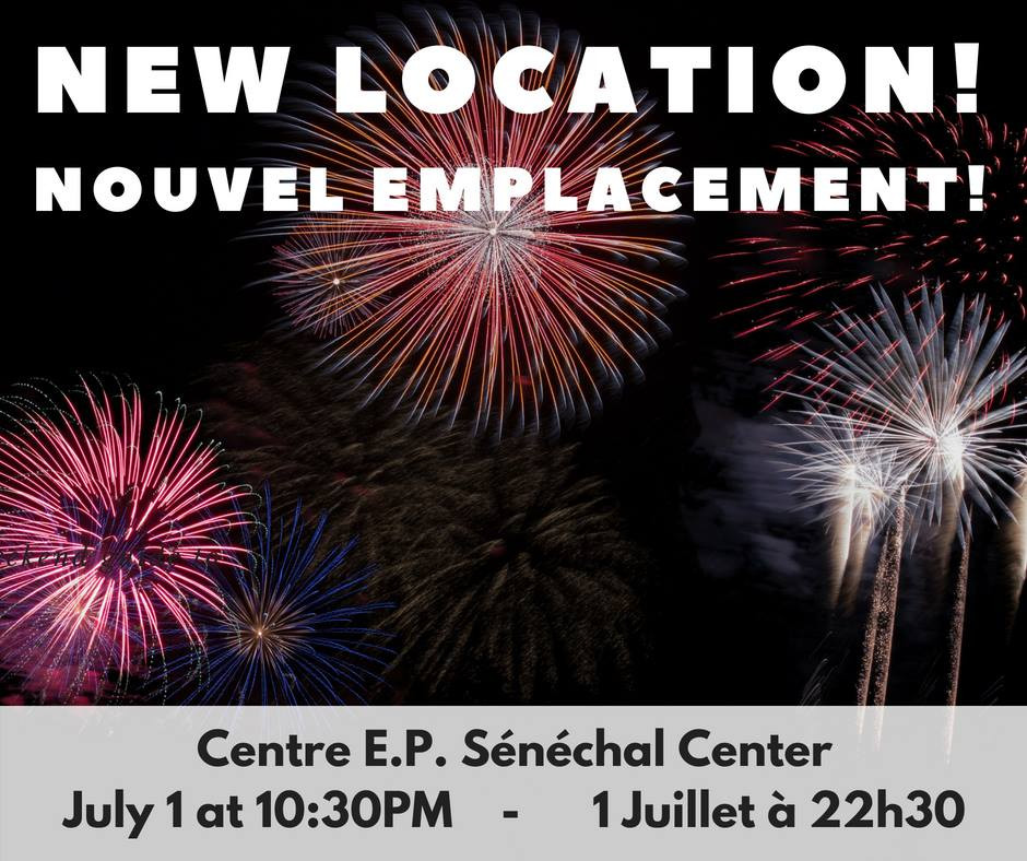 Due to the closing of the Sentier NB Trail Bridge, this year fireworks will be at the Centre E.P. Sénéchal Center on July 1st at 10:30 PM
